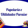 PAPELARIA E UTILIDADES PARAÍSO